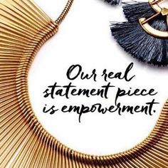 Our real statement piece is empowerment.