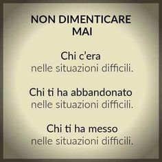 Never forget.who was with you in a difficult situation.who left you in a difficult situation.who put you in a difficult situation. Cute Quotes, Words Quotes, Wise Words, Funny Quotes, Sayings, Italian Quotes, Sentences, Life Lessons, Decir No