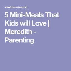 5 Mini-Meals That Kids will Love | Meredith - Parenting