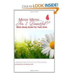 Mirror Mirror...Am I Beautiful?  Bible Study Guide for Teen Girls: Looking Deeper to Find Your True Beauty