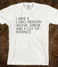 I mean, the patience thing is completely wrong but I still need this shirt.