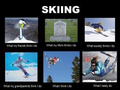What people think I do when I go Skiing