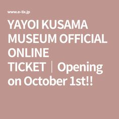 YAYOI KUSAMA MUSEUM OFFICIAL ONLINE TICKET|Opening on October 1st!!