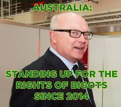"""Attorney General of Australia seeks to abolish a law that prohibits hate speech based on the fact that """"people have a right to be bigots."""" Really?"""