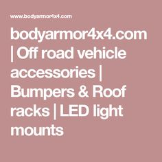 bodyarmor4x4.com   Off road vehicle accessories   Bumpers & Roof racks   LED light mounts Off Road Bumpers, 2017 Toyota Tacoma, Vehicle Accessories, 2015 Jeep Wrangler, Fj Cruiser, Body Armor, Offroad, Led, Truck Parts