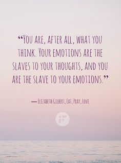 True!! And if you have the power over your thougts (and you have!) your emotions are, ultimatly your choice!!
