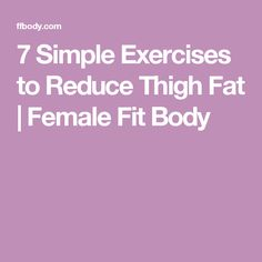 7 Simple Exercises to Reduce Thigh Fat | Female Fit Body
