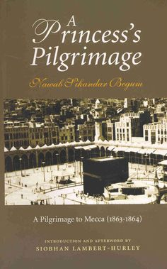 'A Princess`s Pilgrimage' by Begum Nawab Sikander ~ In 1870, Nawab Sikander Begum of Bhopal became the first South-Asian Muslim woman to publish an account of her pilgrimage to Mecca. She travelled with a retinue of a thousand, visited Jeddah and Mecca, performed the requisite rituals and observances, then returned to India and wrote her witty and acerbic impressions of her visit. #islam #begumnawabsikandar