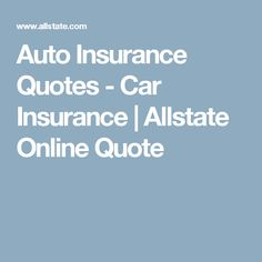 Allstate Online Quote Entrancing Auto Insurance Quotes  Car Insurance  Allstate Online Quote