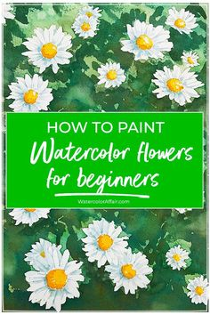 An Easy Watercolor Tutorial For Beginners To Paint A Beautiful Flower Composition With Step By