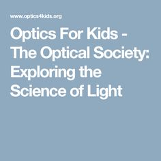 Optics For Kids - The Optical Society: Exploring the Science of Light