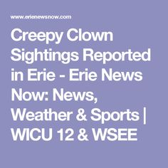 Creepy Clown Sightings Reported in Erie - Erie News Now: News, Weather & Sports   WICU 12 & WSEE