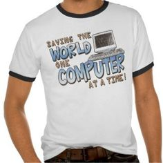 computer technician Saving the World Tshirt