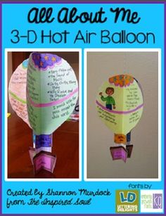 Do you want a fun & unique activity for the first day/week of school? Then this is the product for you!Students will write and draw about themselves, then create a paper 3-D hot air balloon that showcases it all. These make great classroom decorations for back-to-school/open house nights, too!There are 16 topics included:*This is me*This is my family*An activity I am good at*An accomplishment I am proud of*My friends*Favorite books*What I like about school*What I dislike about school*This...