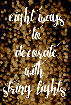 '8 ways to decorate with string lights...!' (via The Shabby Creek Cottage)