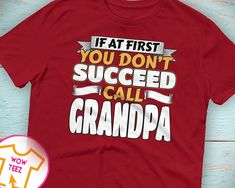 Customized T-Shirt for Grampa for Father's Day, Gift for Grampa, Funny Shirt for Grandfather Called Grampa If you Don't Succeed Call Grampa by WowTeez on Etsy Grandad Shirts, Grandpa Gifts, Fathers Day Gifts, Funny Christmas Shirts, Christmas Humor, Customise T Shirt, Personalized Shirts, Funny Shirts, Mens Tops
