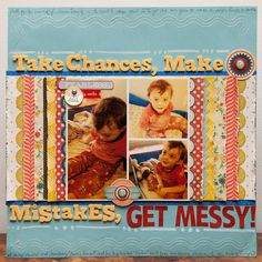 Take Chances, Make Mistakes, Get Messy - Scrapbook.com