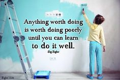 Anything worth doing is worth doing poorly until you can learn to do it well  http://badassbutton.com/kotitansecret