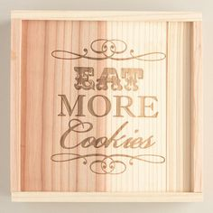 One of my favorite discoveries at WorldMarket.com: 'Eat More Cookies' Wood Cookie Box