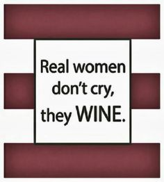 Real Women don't cry, they Wine Napkins. __[Via thegiftedgrape by Cypress Home]