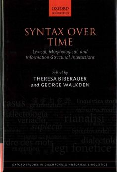Syntax over time : lexical, morphological, and information-structural interactions / edited by Theresa Biberauer and George Walkden - Oxford : Oxford University Press, 2015
