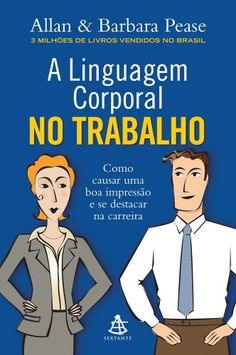 A Linguagem Corporal no Trabalho - Allan & Barbara Pease