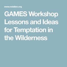 GAMES Workshop Lessons and Ideas for Temptation in the Wilderness
