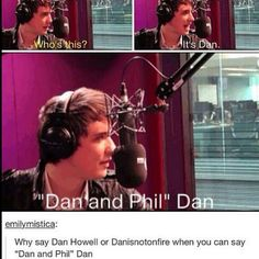 """Dan and Phil"" Dan Everyone will know... I mean, my friends just say Dan and phil now. No danisnotonfire no Dan Howell just- ""We were just talking about 'Dan and Phil' Dan."""