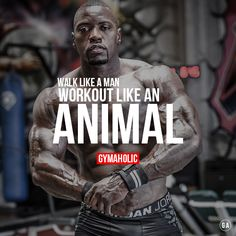 Post from the motivation section of http://gymaholic.co/motivation. Walk like a Man. Workout like an ANIMAL ! Mike Rashid