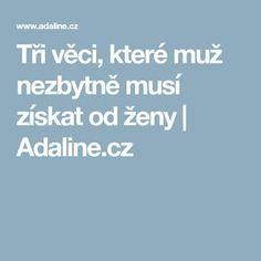 Tři věci, které muž nezbytně musí získat od ženy   Adaline.cz