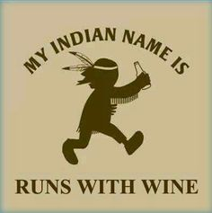 My Indian name is runs with wine.