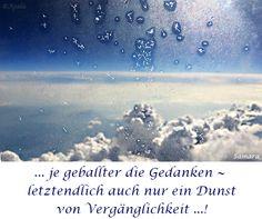 ... je geballter die #Gedanken ~ letztendlich auch nur ein Dunst von #Vergänglichkeit ...!