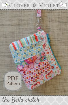 bella clutch...cute!  perfect use for all those fabric scraps that have overtaken my craft space!