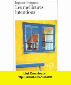 Les meilleures intentions (9782070389506) Ingmar Bergman , ISBN-10: 2070389502  , ISBN-13: 978-2070389506 ,  , tutorials , pdf , ebook , torrent , downloads , rapidshare , filesonic , hotfile , megaupload , fileserve