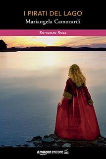 la mia biblioteca romantica: I PIRATI DEL LAGO di Mariangela Camocardi - Recens...