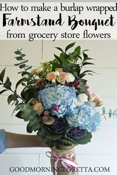 How to Make a Farmstand Flower Bouquet with grocery store flowers. Way easy way to arrange bouquets and it turns out amazing! I love the burlap wrap.