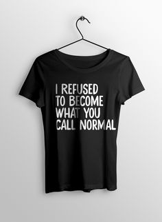 ffbff6bc0585 I Refused To Become Slogan T-Shirt Slogan by Junkys Quotes - Cool black and