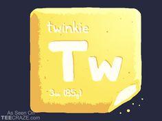 Periodic Twinkie T-Shirt  Source: http://teecraze.com/periodic-twinkie-t-shirt/