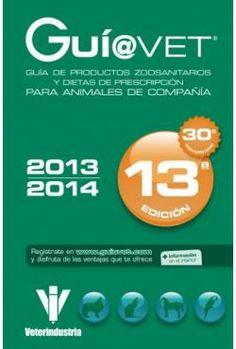 Guí@vet : guía de productos zoosanitarios y dietas de prescripción para animales de compañía, 2013-2014 / coordinación de Santiago de Andrés Juárez ; supervisada por José J. Aramayona. Grupo Asis, D.L. 2013