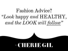"""Fashion Advice? """"Look happy and healthy, and the look will follow."""" -Cherie Gil Fashion Quotes, Fashion Advice, Intuition, Decir No, Happy, Inspiration, Motivational, Crafty, Pearls"""