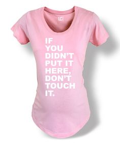 Another great find on #zulily! Light Pink 'Don't Touch It' Crewneck Maternity Tee #zulilyfinds