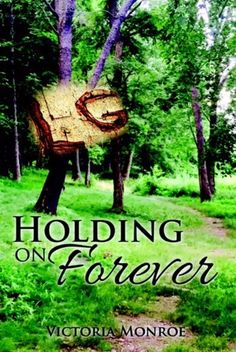 """Holding on Forever"" by Victoria Monroe Blurb: When it comes to love, you can't deny it no matter how hard you try. When love finds you, hold on and never let go. Gage Scott let g…"