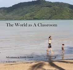 The World s A Classroom: Adventures in Family Travel #unschooling #worldschooling #roadschooling http://www.blurb.com/bookstore/detail/2978606