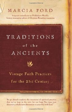 Traditions of the Ancients: Vintage Faith Practices for the 21st Century: Marcia Ford: 9780805440768: Amazon.com: Books