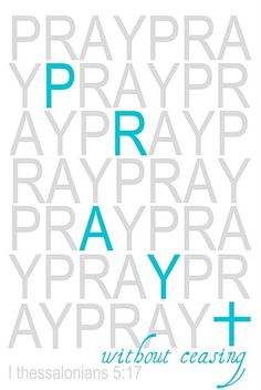 """Pray without ceasing."" — 1 Thessalonians 5:17"