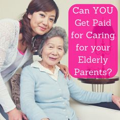 Caring for an elderly loved one adds up. Family caregivers can get paid for caring for elderly parents thanks to Medicaid, veterans, and other benefits.