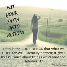 """God bless! Meditate on that statement """"Put Your Faith into Action"""". What are you hoping for will actually happen? Activate your Faith by confidently believing that what is not seen yet will happen, in the name of Jesus! Many blessings!!! #PutYourFaithintoAction"""