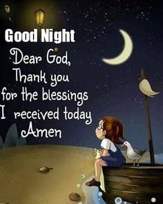 Good night, Dear God, thank you for the blessings I received today.