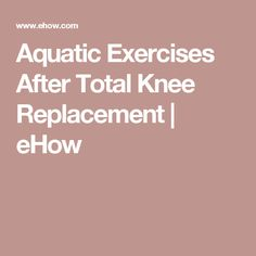 Aquatic Exercises After Total Knee Replacement | eHow