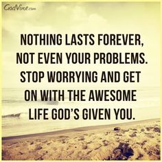 View Nothing Lasts Forever, Not Even Your Problems - Inspirations. Share, pin and like encouragement for Christian women.